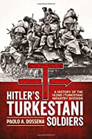 Hitler's Turkestani Soldiers: A History of the 162nd (Turkistan) Infantry Division by Paolo A. Dossena(2016-02-19)