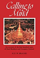 Calling to Mind: Being Some Account of the First Hundred Years (1870 to 1970) of Steel Brothers and Company Limited by H. E. W. Braund(2013-11-11)