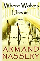 Where Wolves Dream: A Novel by Armand Nassery