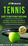Tennis: Guide to Mastering Your Game- Strategies, Equipment and Drills To Becoming A Complete Tennis Player (Tennis, Tennis dampeners, Tennis wristbands) (English Edition)
