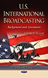 U.s. International Broadcasting: Background and Assessments (Media and Communications Techn)