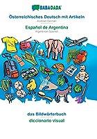 BABADADA, Oesterreichisches Deutsch mit Artikeln - Español de Argentina, das Bildwoerterbuch - diccionario visual: Austrian German - Argentinian Spanish, visual dictionary