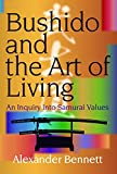 Bushido and the Art of Living: An Inquiry into Samurai Values (JAPAN LIBRARY)
