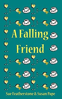 A Falling Friend: A Witty and Intelligent Chic Lit with Attitude (FRIENDS Book 1) by [Featherstone, Sue, Pape, Susan]