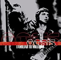 Familiar to Millions by Oasis (2009-07-08)