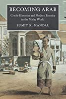 Becoming Arab: Creole Histories and Modern Identity in the Malay World (Asian Connections)
