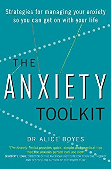 The Anxiety Toolkit: Strategies for managing your anxiety so you can get on with your life by [Boyes, Dr Alice]