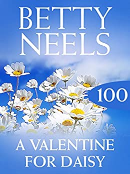 [Neels, Betty]のA Valentine for Daisy (Mills & Boon M&B) (Betty Neels Collection, Book 100) (English Edition)