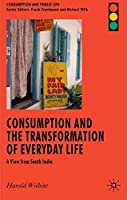 Consumption and the Transformation of Everyday Life: A View from South India (Consumption and Public Life) [並行輸入品]