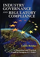 Industry Governance and Regulatory Compliance: A Theoretical and Practical Guide to European Ict Policy
