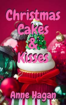 Christmas Cakes and Kisses by [Hagan, Anne]