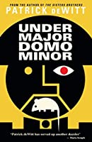 Undermajordomo Minor by Patrick deWitt(1905-07-04)