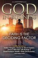 GOD In Business: Faith Is The Deciding Factor