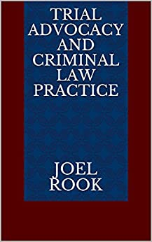Trial Advocacy and Criminal Law Practice by [Rook, Joel]