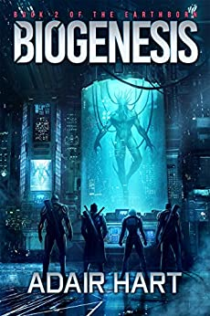 Biogenesis: Book 2 of the Earthborn by [Hart, Adair]