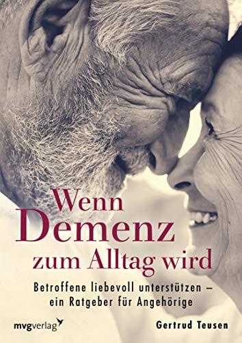 Wenn Demenz zum Alltag wird: Betroffene liebevoll unterstützen – ein Ratgeber für Angehörige (German Edition)