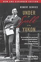 Robert Service: Under the Spell of the Yukon