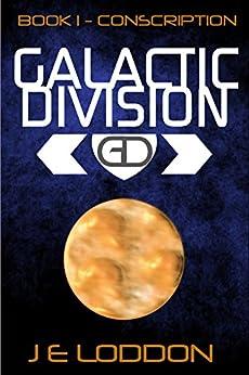 Galactic Division - Book One: Conscription by [Loddon, J E]