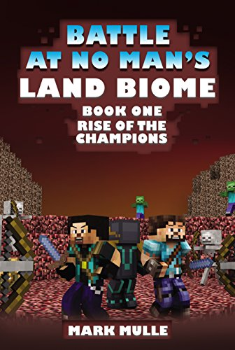 Download Battle at No-Man's Land Biome (Book 1): Rise of the Champions (An Unofficial Minecraft Book for Kids Ages 9 - 12 (Preteen) (English Edition) B01K4U3BRY