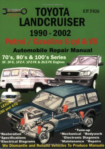 Toyota Landcruiser 1990-2005 Petrol/Gasoline 6 Cyl & V8: Automobile Repair Manual : 70'S, 80's & 100's Series (Max Ellery's Vehicle Repair Manuals)