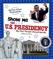 Show Me the U.S. Presidency (A+ Books: My First Picture Encyclopedia)
