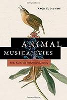 Animal Musicalities: Birds, Beasts, and Evolutionary Listening (Music / Culture)