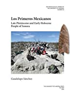 Los Primeros Mexicanos: Late Pleistocene and Early Holocene People of Sonora (Anthropological Papers of the University of Arizona)