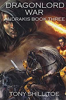Dragonlord War: Andrakis Book Three (The Andrakis Trilogy 3) by [Shillitoe, Tony]