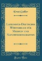 Lateinisch-Deutsches Woerterbuch Fuer Medicin Und Naturwissenschaften (Classic Reprint)