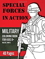 Special Forces In Action - Military Coloring Book For Kids 8+: Patriotic Soldiers – United States Army, Marines & Navy SEALS – 40 Pages