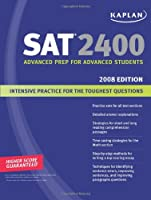 Kaplan SAT 2400, 2008 Edition: Advanced Prep for Advanced Students (KAPLAN NEW SAT 2400)