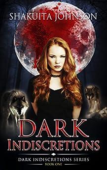 Dark Indiscretions (Dark Indiscretions Series Book 1) by [Johnson, Shakuita]