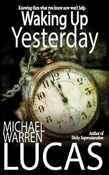 Waking Up Yesterday by [Lucas, Michael Warren]