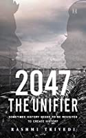 2047 The Unifier: Sometimes History Needs to be Revisited to Create History