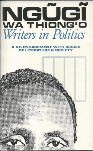 Writers in Politics: A Re-Engagement With Issues of Literature & Society (Studies in African Literature)