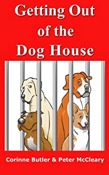 Getting Out of the Dog House: An inspiring journey of how to get out of the Dog House by [Butler, Corinne, McCleary, Peter]
