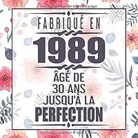 Fabriqué En 1989 Âgé de 30 ans Jusqu'à la Perfection: 30eme d'anniversaire Cadeau | Floral Livre d'or 30 ans | Un livre d'or de la fête du 30e anniversaire pour femme, mère, amie - 120 pages pour les félicitations écrites