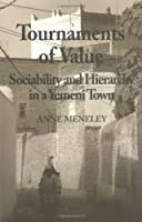 Tournaments of Value: Sociability and Hierarchy in a Yemeni Town (Anthropological Horizons, 9)