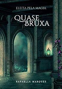 Quase Bruxa (Eleita pela Magia Livro 1) (Portuguese Edition)