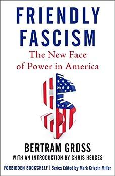 [Gross, Bertram]のFriendly Fascism: The New Face of Power in America (Forbidden Bookshelf) (English Edition)
