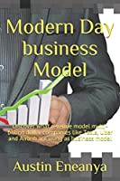 Modern Day business Model: Discover revenue model that is been adopted by multi-billion dollar companies like Tesla, Uber and Airbnb