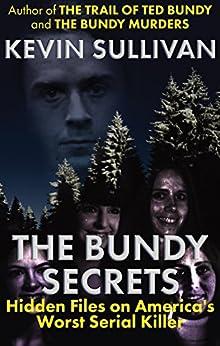 [Sullivan, Kevin M. ]のTHE BUNDY SECRETS: Hidden Files On America's Worst Serial Killer (English Edition)