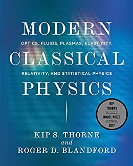 Modern Classical Physics: Optics, Fluids, Plasmas, Elasticity, Relativity, and Statistical Physics by [Thorne, Kip S., Blandford, Roger D.]