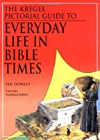 The Kregel Pictorial Guide to Everyday Life in Bible Times (Kregel Pictorial Guide Series, the Kregel Pictorial Guide Se)