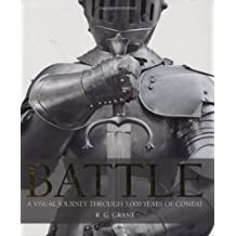 Battle: A Visual Journey Through 5000 Years of Combat