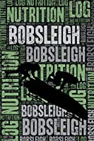 Bobsleigh Nutrition Log and Diary: Bobsleigh Nutrition and Diet Training Log and Journal for Athlete and Coach - Bobsleigh Notebook Tracker