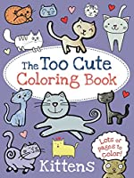 The Too Cute Coloring Book: Kittens