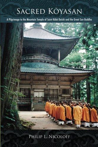 Sacred Koyasan: A Pilgrimage to the Mountain Temple of Saint Kobo Daishi and the Great Sun Buddha by Philip L. Nicoloff(2007-11-08)