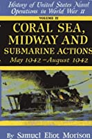 Coral Sea, Midway, and Submarine Actions - Volume 4: May 1942- August 1942 (Coral Sea, Midway & Submarine Actions, May 1942-August 1942)