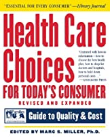 Health Care Choices for Today's Consumer: Families Foundation USA Guide to Quality and Cost (Robert L. Bernstein)